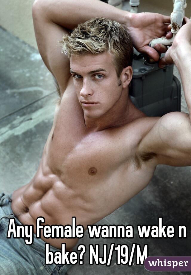 Any female wanna wake n bake? NJ/19/M