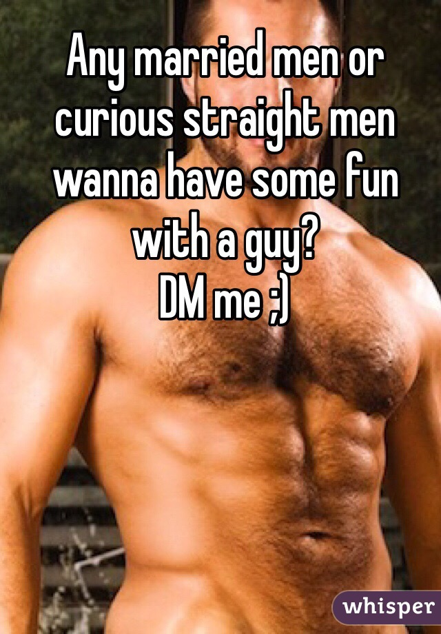 Any married men or curious straight men wanna have some fun with a guy? DM me ;)