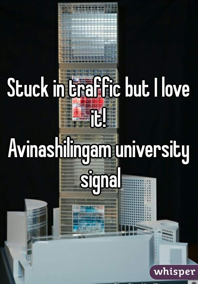 Stuck in traffic but I love it!  Avinashilingam university signal