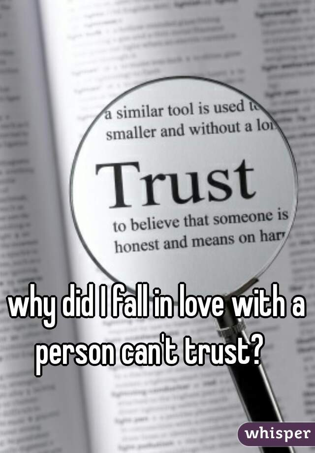 why did I fall in love with a person can't trust?