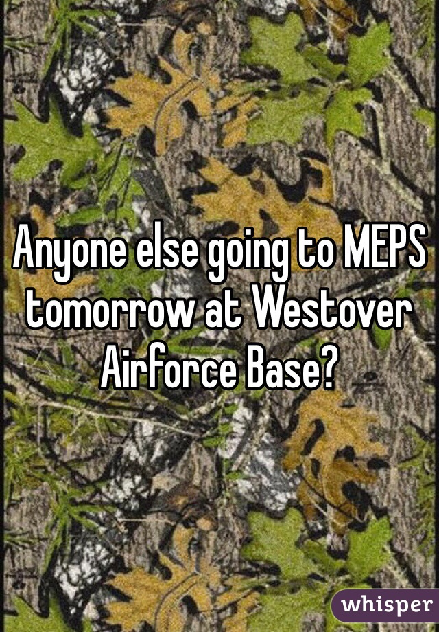 Anyone else going to MEPS tomorrow at Westover Airforce Base?