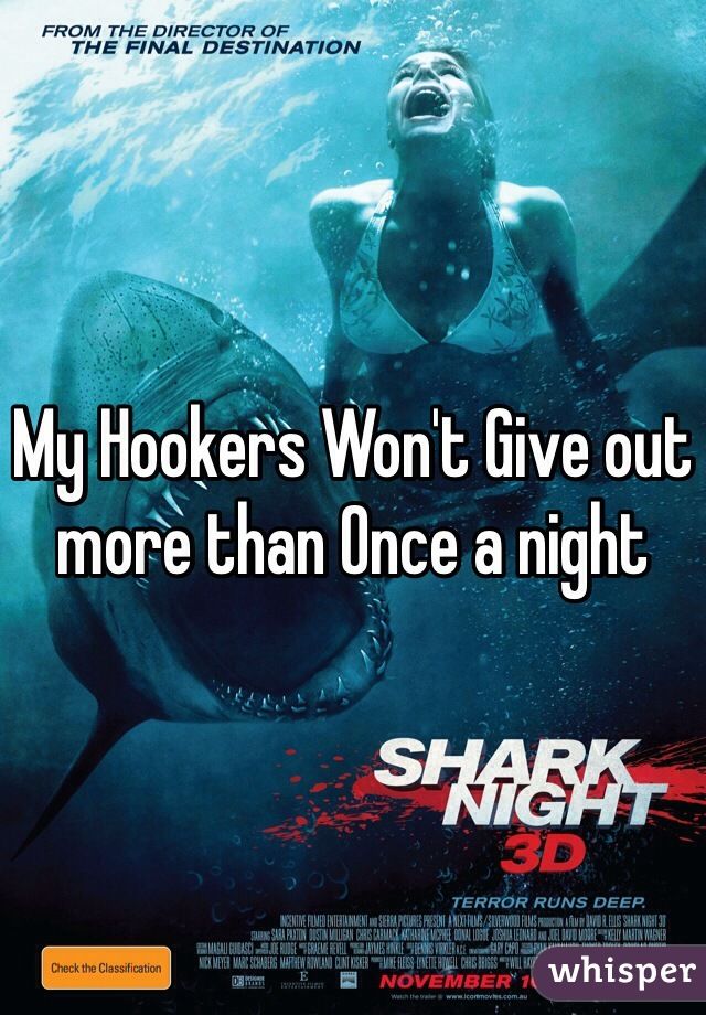 My Hookers Won't Give out more than Once a night