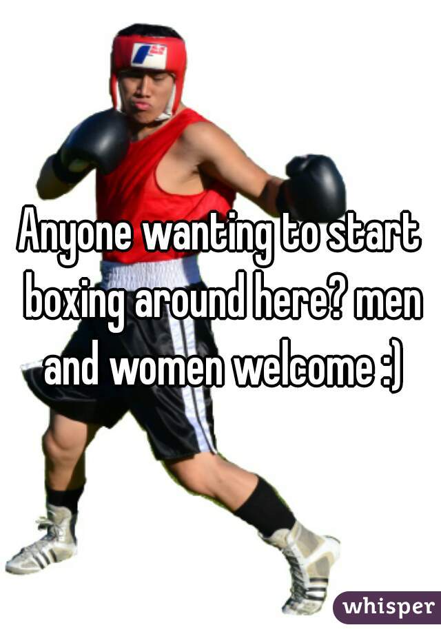Anyone wanting to start boxing around here? men and women welcome :)