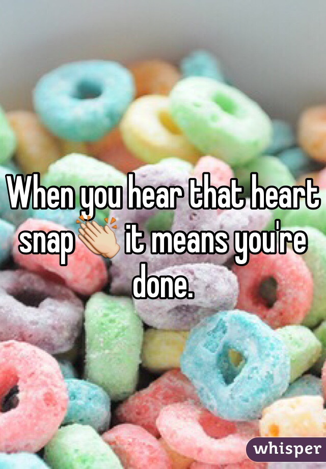 When you hear that heart snap👏 it means you're done.