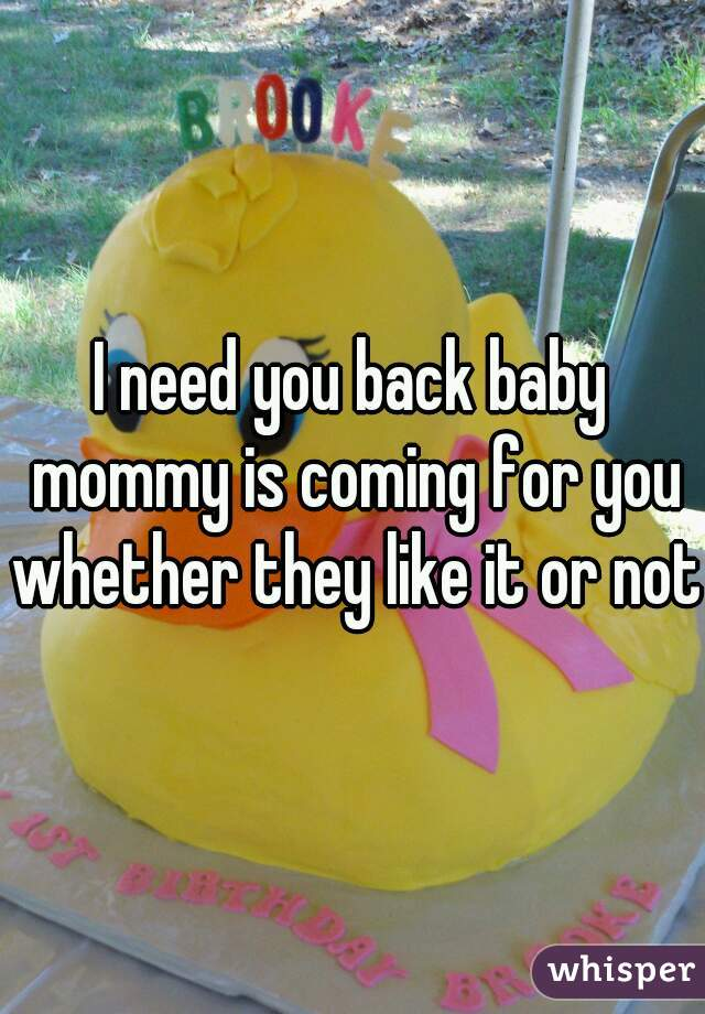 I need you back baby mommy is coming for you whether they like it or not