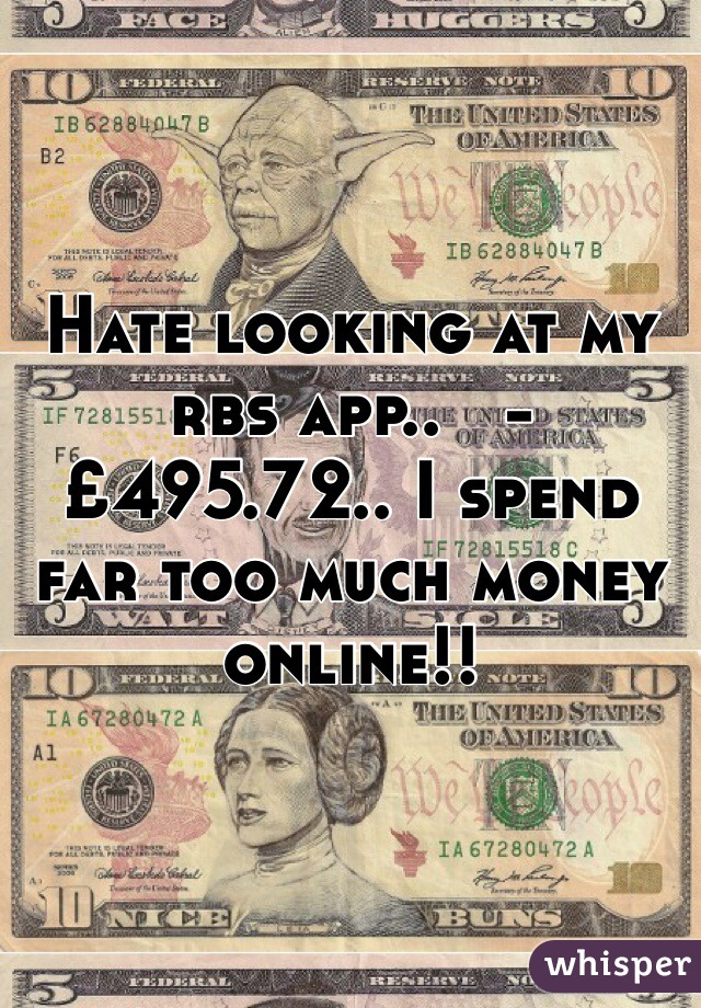 Hate looking at my rbs app..   -£495.72.. I spend far too much money online!!