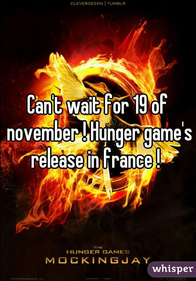 Can't wait for 19 of november ! Hunger game's release in france !