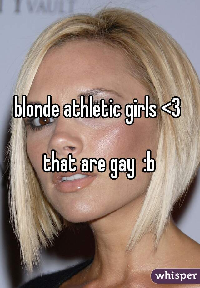 blonde athletic girls <3   that are gay  :b