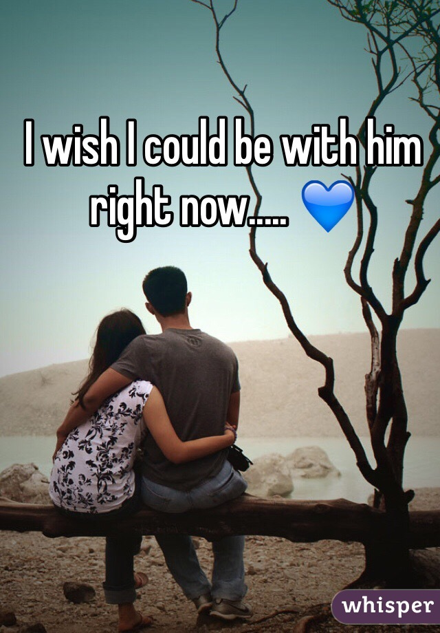 I wish I could be with him right now..... 💙