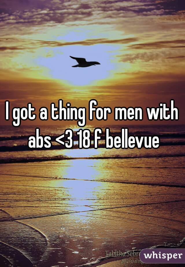 I got a thing for men with abs <3 18 f bellevue
