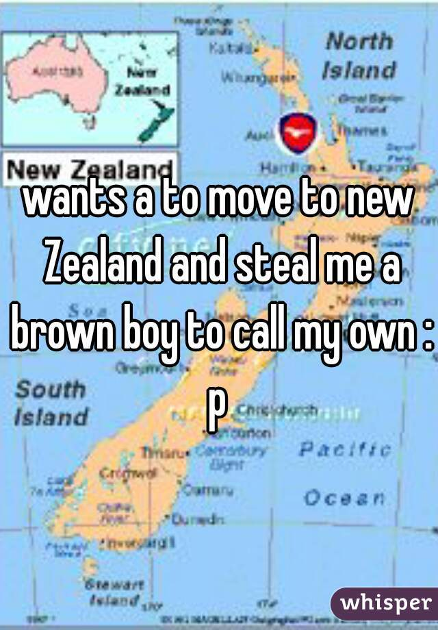wants a to move to new Zealand and steal me a brown boy to call my own :p