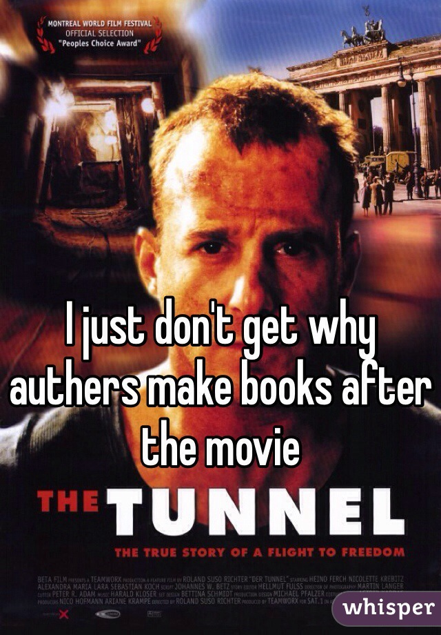 I just don't get why authers make books after the movie
