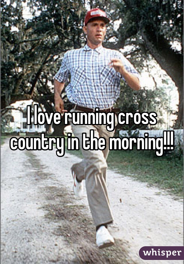 I love running cross country in the morning!!!