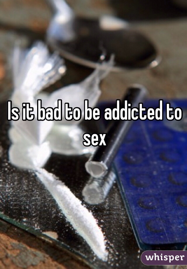 Is it bad to be addicted to sex