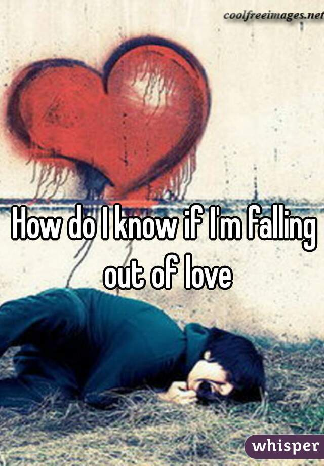 How do I know if I'm falling out of love