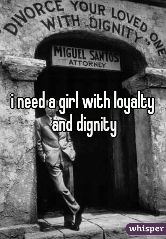 i need a girl with loyalty and dignity