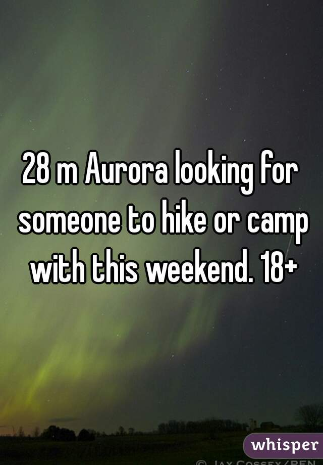 28 m Aurora looking for someone to hike or camp with this weekend. 18+