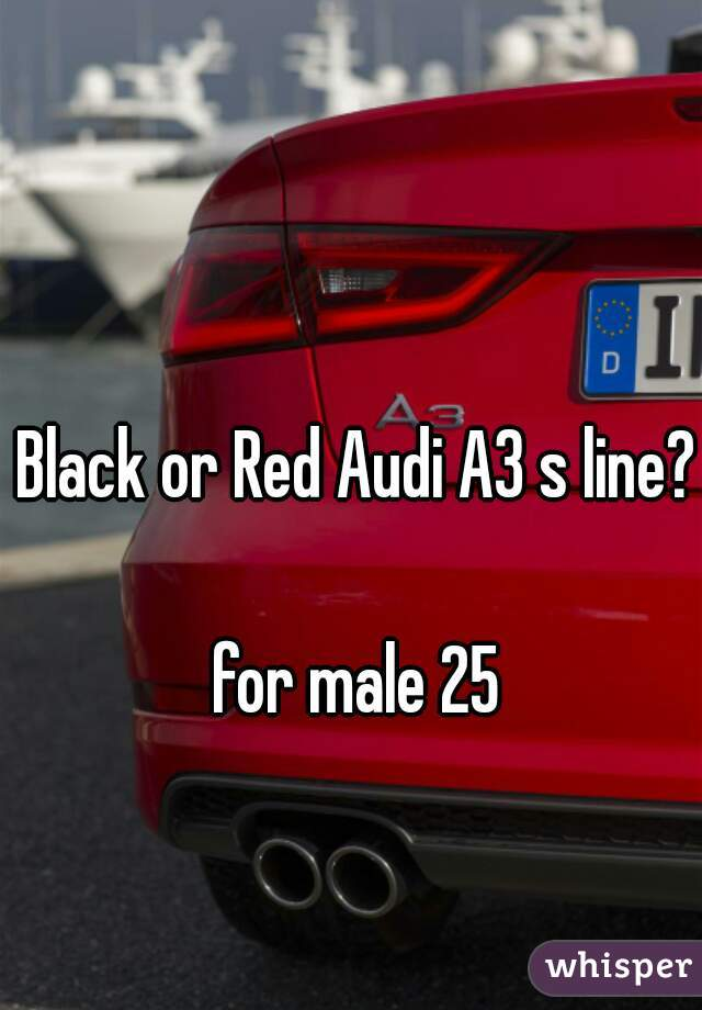 Black or Red Audi A3 s line?  for male 25