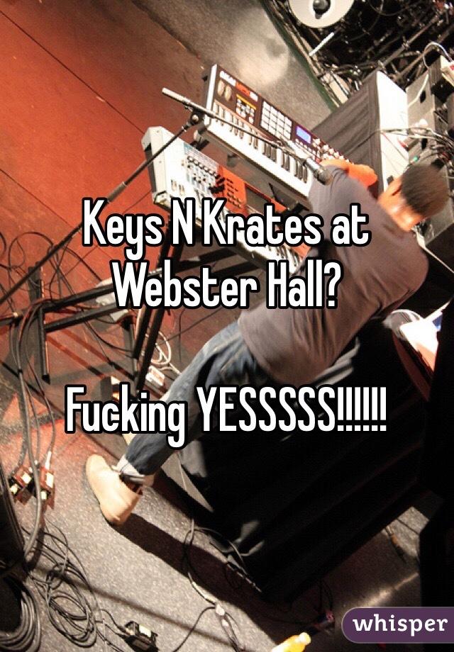Keys N Krates at Webster Hall?  Fucking YESSSSS!!!!!!