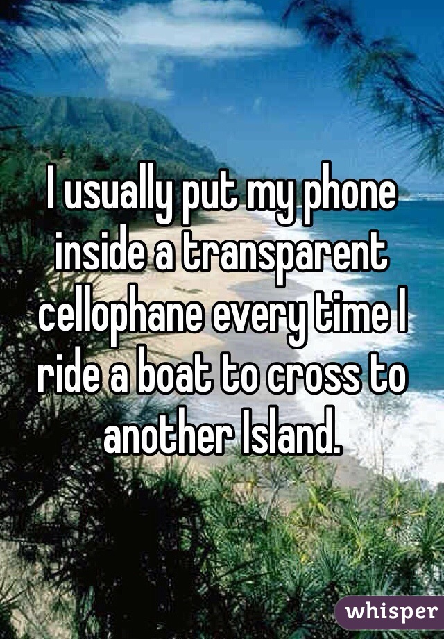 I usually put my phone inside a transparent cellophane every time I ride a boat to cross to another Island.