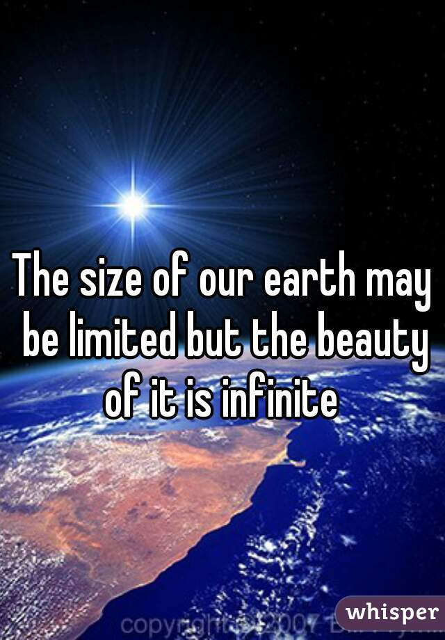 The size of our earth may be limited but the beauty of it is infinite
