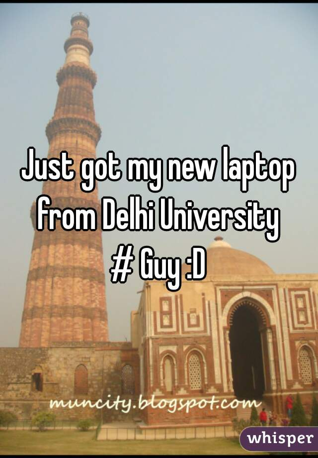 Just got my new laptop from Delhi University  # Guy :D