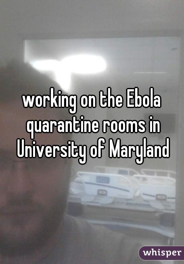 working on the Ebola quarantine rooms in University of Maryland