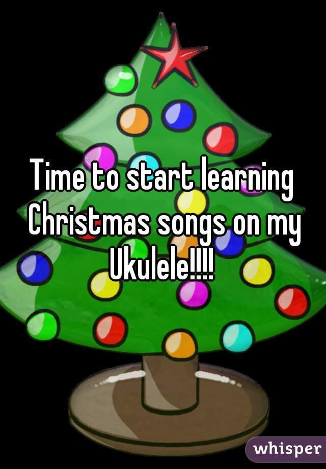 Time to start learning Christmas songs on my Ukulele!!!!