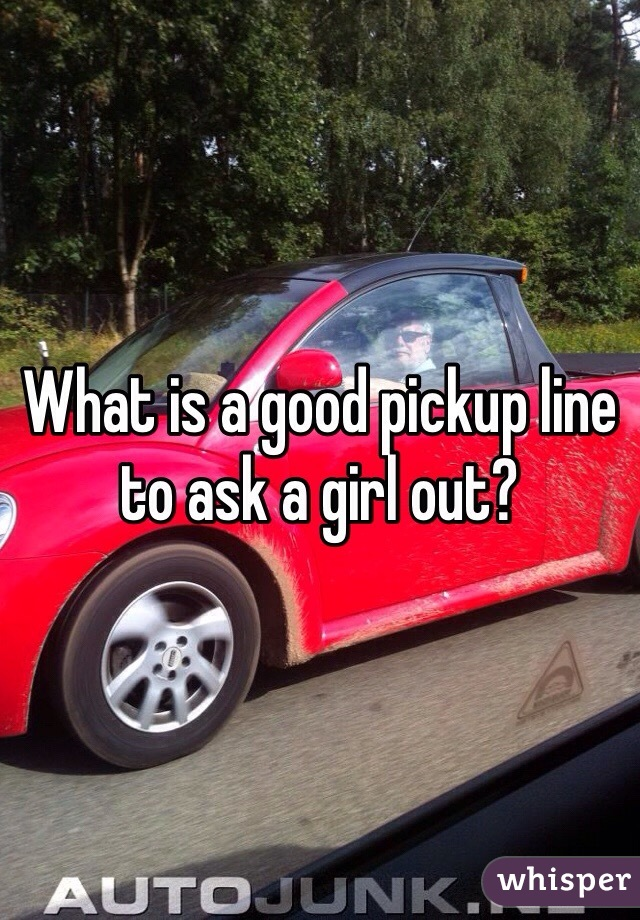 What is a good pickup line to ask a girl out?