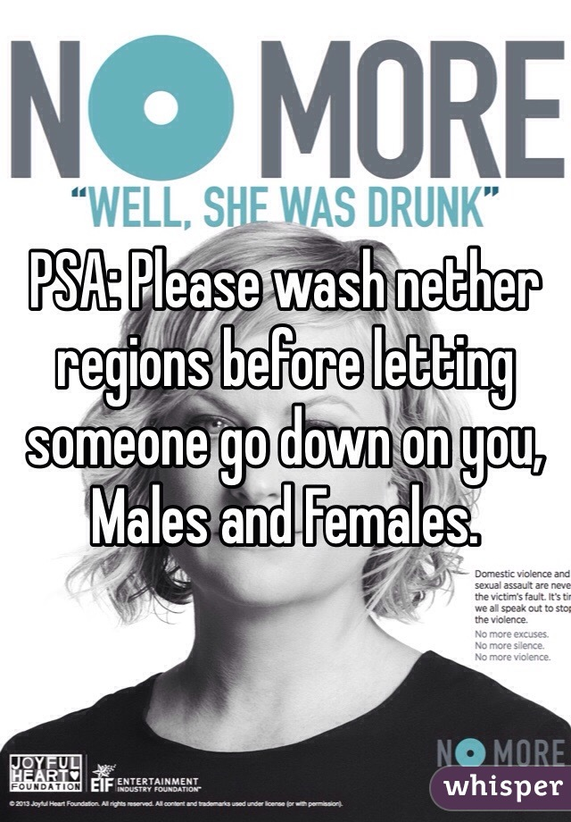 PSA: Please wash nether regions before letting someone go down on you, Males and Females.