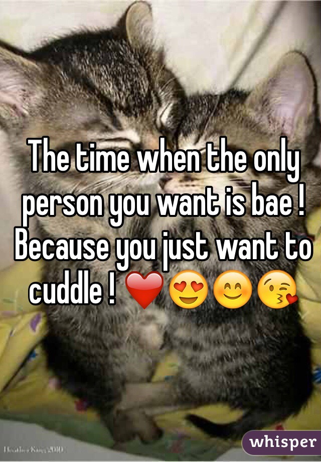 The time when the only person you want is bae ! Because you just want to cuddle ! ❤😍😊😘