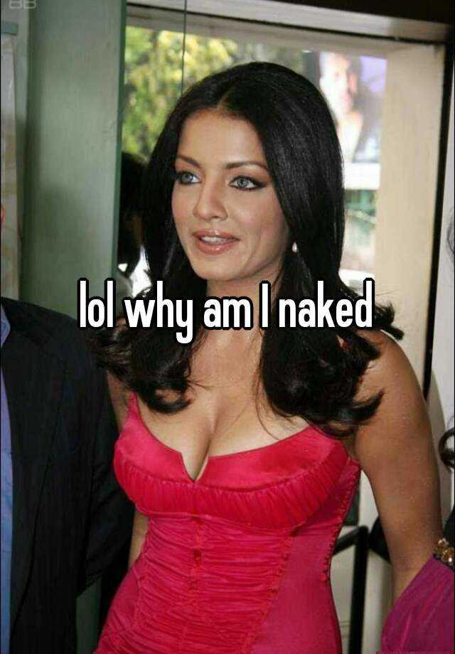 Why am i naked amusing