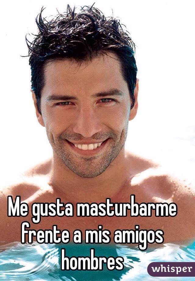 Me gusta masturbarme frente a mis amigos hombres