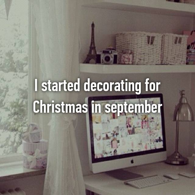 I started decorating for Christmas in september
