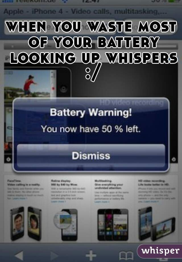 when you waste most of your battery looking up whispers :/