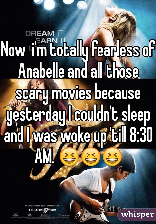 Now  i'm totally fearless of Anabelle and all those scary movies because yesterday I couldn't sleep and I was woke up 'till 8:30 AM. 😆😆😆