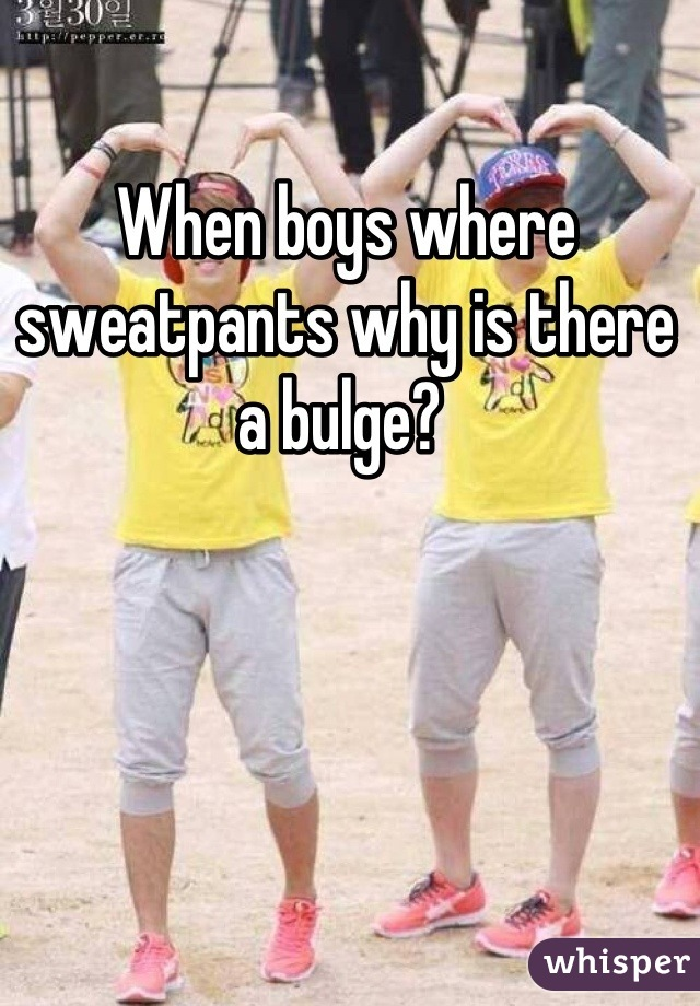 When boys where sweatpants why is there a bulge?