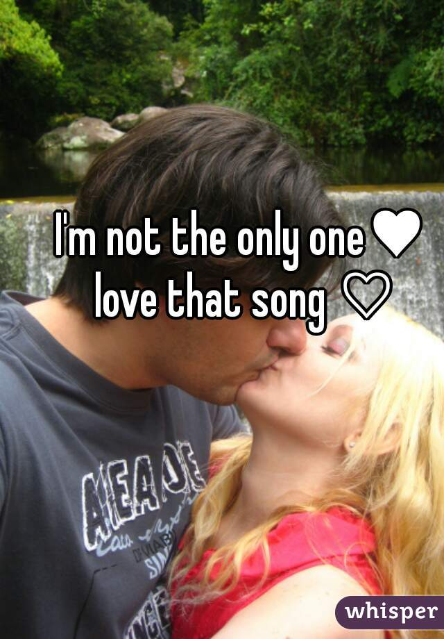 I'm not the only one♥  love that song ♡