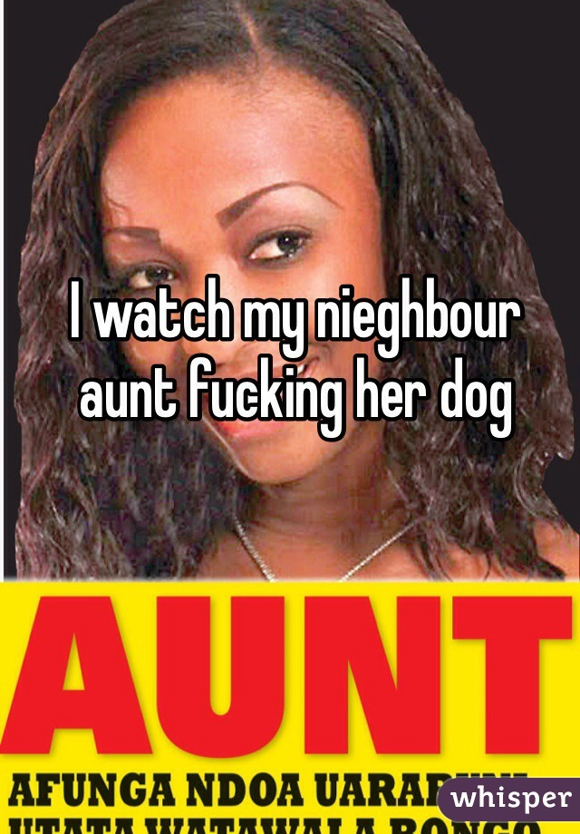 I watch my nieghbour aunt fucking her dog