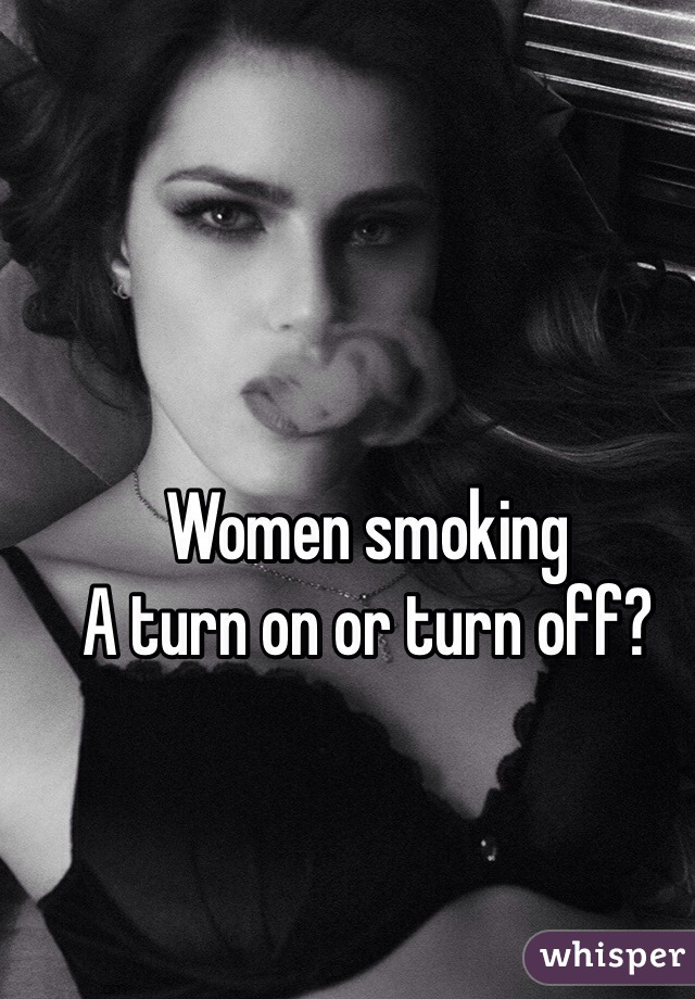 Women smoking A turn on or turn off?