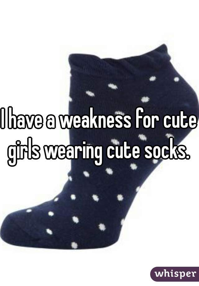I have a weakness for cute girls wearing cute socks.
