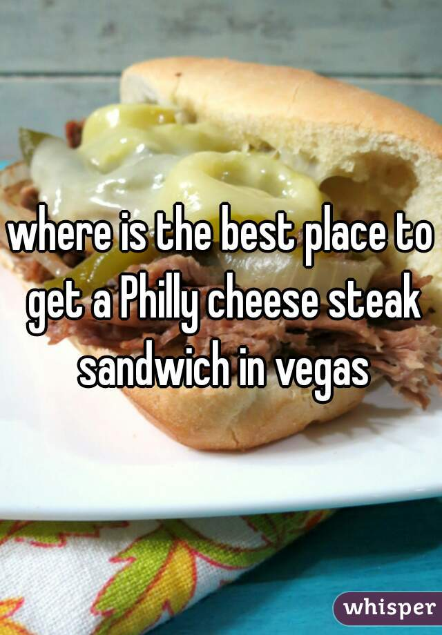 where is the best place to get a Philly cheese steak sandwich in vegas