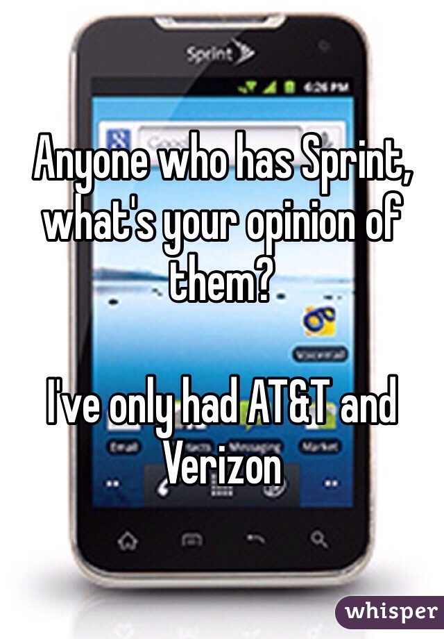 Anyone who has Sprint, what's your opinion of them?  I've only had AT&T and Verizon