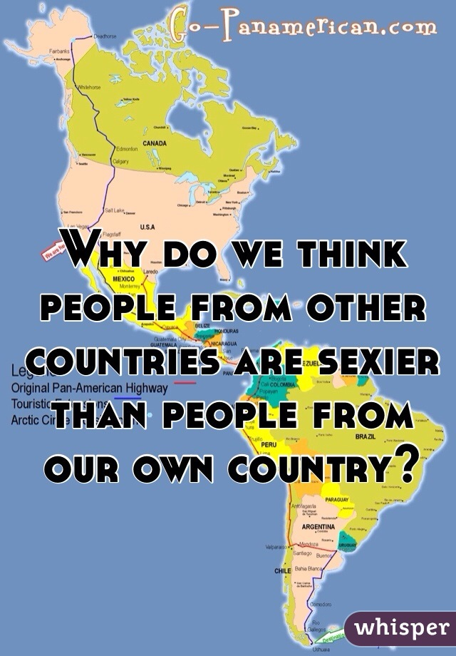 Why do we think people from other countries are sexier than people from our own country?