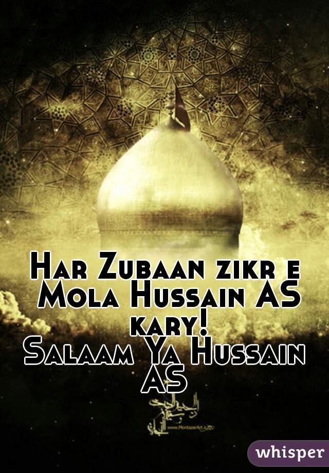Har Zubaan zikr e Mola Hussain AS kary! Salaam Ya Hussain AS