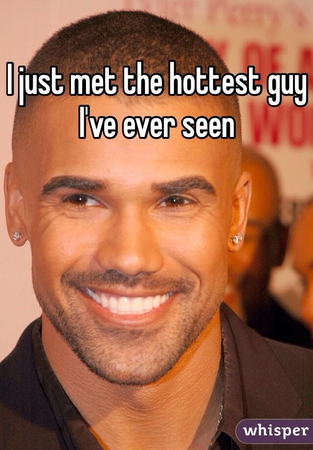 I just met the hottest guy I've ever seen