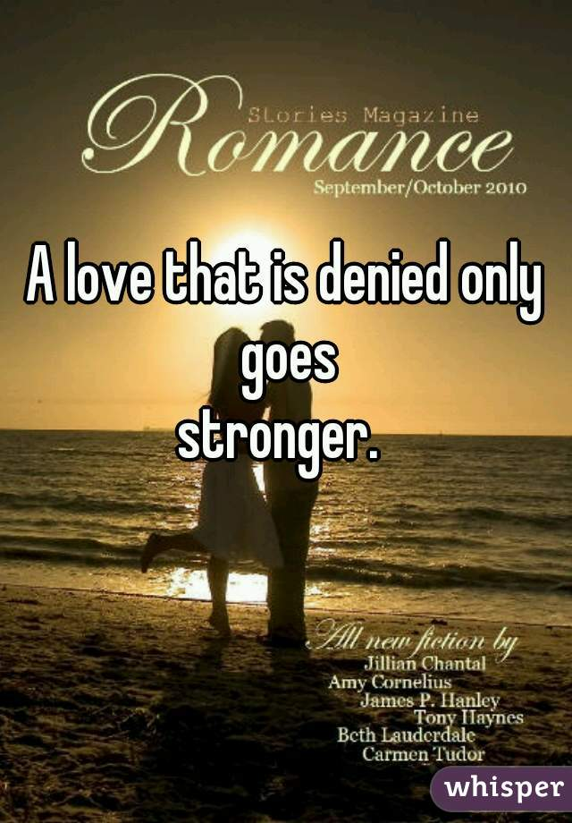 A love that is denied only goes stronger.