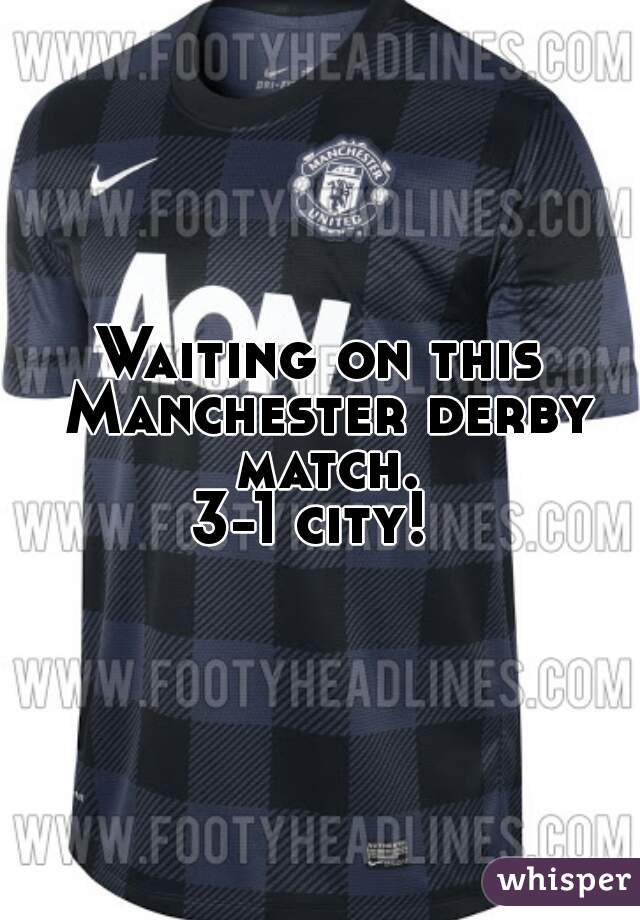 Waiting on this Manchester derby match. 3-1 city!