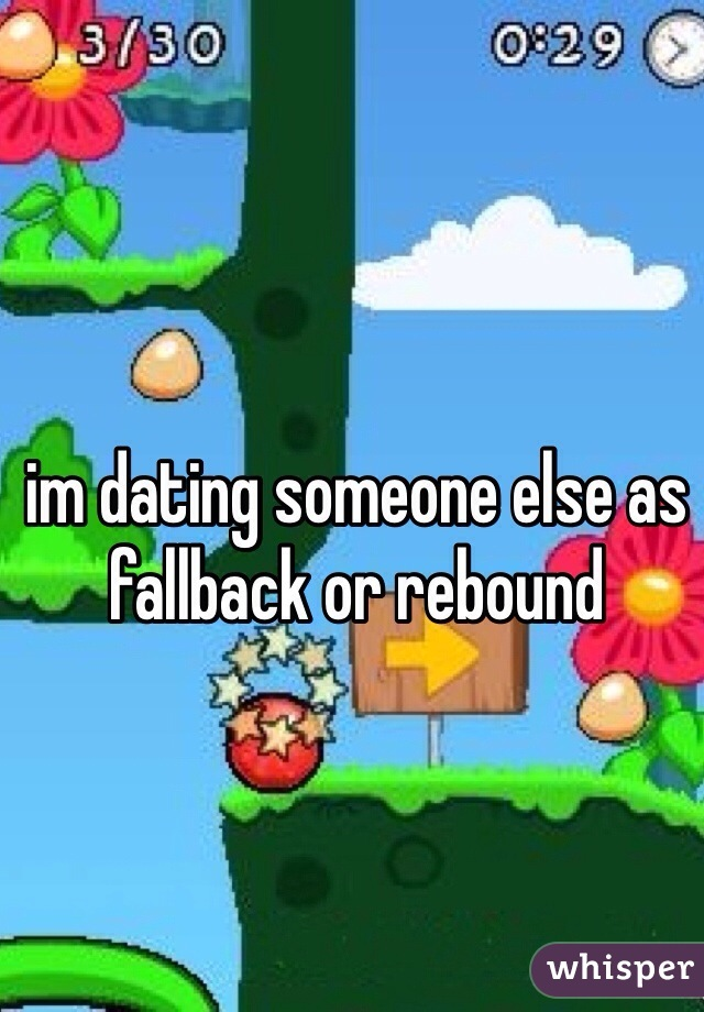 im dating someone else as fallback or rebound