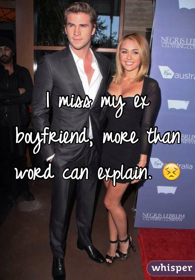 I miss my ex boyfriend, more than word can explain. 😣